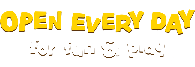 Open every day for fun and play